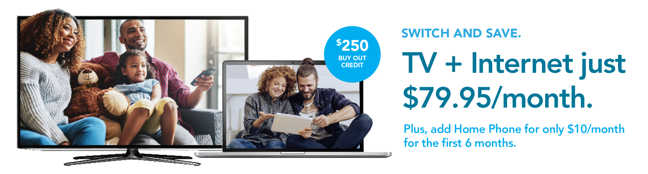 Switch and save. TV and Internet just $79.95 per month